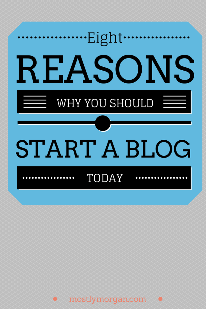 8 reasons why you (yes you!) should start a blog today!