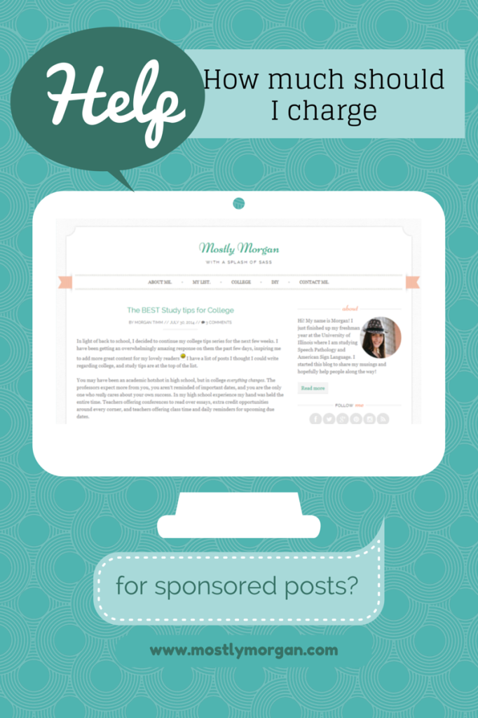 Wondering how much you should charge for sponsored posts? Check out www.mostlymorgan.com for advice!