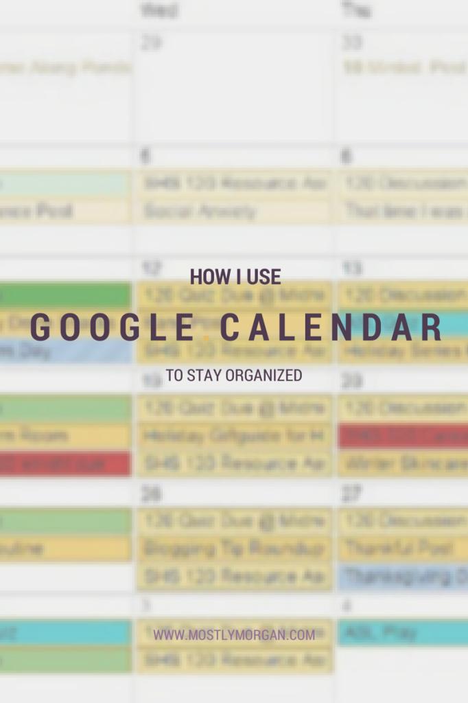 Organization Calendar Google : How i stay organized with google calendar mostly morgan